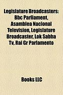 Legislature Broadcasters: BBC Parliament, Asamblea Nacional Television, Legislature Broadcaster, Lok Sabha TV, Rai Gr Parlamento
