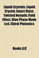 Liquid Crystals: Liquid Crystal, Smart Glass, Twisted Nematic Field Effect, Blue Phase Mode LCD, Chiral Photonics