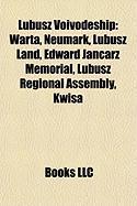 Lubusz Voivodeship: Warta, Neumark, Lubusz Land, Edward Jancarz Memorial, Lubusz Regional Assembly, Kwisa