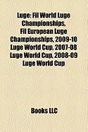 Luge: Fil World Luge Championships, Fil European Luge Championships, 2009-10 Luge World Cup, 2007-08 Luge World Cup, 2008-09
