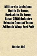 Military in Louisiana: Eighth Air Force, Barksdale Air Force Base, 256th Infantry Brigade Combat Team, 2D Bomb Wing, Fort Polk
