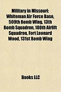 Military in Missouri: Whiteman Air Force Base, 509th Bomb Wing, 13th Bomb Squadron, 180th Airlift Squadron, Fort Leonard Wood, 131st Bomb Wi