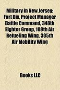 Military in New Jersey: Fort Dix, Project Manager Battle Command, 348th Fighter Group, 108th Air Refueling Wing, 305th Air Mobility Wing