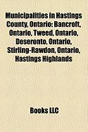 Municipalities in Hastings County, Ontario: Bancroft, Ontario, Tweed, Ontario, Deseronto, Ontario, Stirling-Rawdon, Ontario, Hastings Highlands