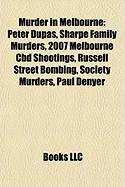 Murder in Melbourne: Peter Dupas, Sharpe Family Murders, 2007 Melbourne CBD Shootings, Russell Street Bombing, Society Murders, Paul Denyer