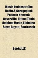 Music Podcasts: CBC Radio 3, Garagepunk Podcast Network, Coverville, Ultima Thule Ambient Music, Filthcast, Steve Boyett, Starfrosch,