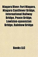 Niagara River: Fort Niagara, Niagara Cantilever Bridge, International Railway Bridge, Peace Bridge, Lewiston-Queenston Bridge, Rainbo