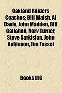Oakland Raiders Coaches: Bill Walsh, Al Davis, John Madden, Bill Callahan, Norv Turner, Steve Sarkisian, John Robinson, Jim Fassel