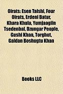 Oirats: Esen Taishi, Four Oirats, Erdeni Batur, Khara Khula, Yumjaagiin Tsedenbal, Dzungar People, Gushi Khan, Torghut, Galdan