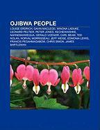 Ojibwa People: Louise Erdrich, Gavin MacLeod, Winona Laduke, Leonard Peltier, Peter Jones, Kechewaishke, Nahnebahwequa, Gerald Vizeno