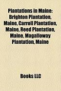 Plantations in Maine: Brighton Plantation, Maine, Carroll Plantation, Maine, Reed Plantation, Maine, Magalloway Plantation, Maine