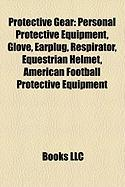 Protective Gear: Personal Protective Equipment, Glove, Earplug, Respirator, Equestrian Helmet, American Football Protective Equipment