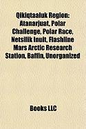 Qikiqtaaluk Region: Atanarjuat, Polar Challenge, Polar Race, Netsilik Inuit, Flashline Mars Arctic Research Station, Baffin, Unorganized