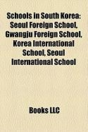 Schools in South Korea: Seoul Foreign School, Gwangju Foreign School, Korea International School, Seoul International School