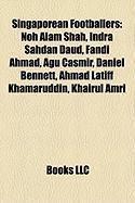 Singaporean Footballers: Noh Alam Shah, Indra Sahdan Daud, Fandi Ahmad, Agu Casmir, Daniel Bennett, Ahmad Latiff Khamaruddin, Khairul Amri