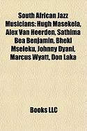 South African Jazz Musicians: Hugh Masekela, Alex Van Heerden, Sathima Bea Benjamin, Bheki Mseleku, Johnny Dyani, Marcus Wyatt, Don Laka