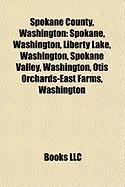 Spokane County, Washington: Spokane, Washington, Liberty Lake, Washington, Spokane Valley, Washington, Otis Orchards-East Farms, Washington