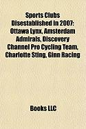 Sports Clubs Disestablished in 2007: Ottawa Lynx, Amsterdam Admirals, Discovery Channel Pro Cycling Team, Charlotte Sting, Ginn Racing