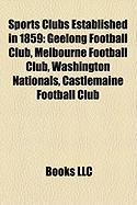 Sports Clubs Established in 1859: Geelong Football Club, Melbourne Football Club, Washington Nationals, Castlemaine Football Club