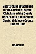 Sports Clubs Established in 1864: Carlton Football Club, Lancashire County Cricket Club, Huddersfield Giants, Middlesex County Cricket Club