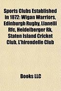 Sports Clubs Established in 1872: Wigan Warriors, Edinburgh Rugby, Llanelli RFC, Heidelberger Rk, Staten Island Cricket Club, L'Hirondelle Club