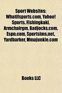 Sport Websites: Whatifsports.Com, Yahoo! Sports, Fishingkaki, Armchairgm, Badjocks.Com, ESPN.Com, Sportsims.Net, Yardbarker, Mmajunkie