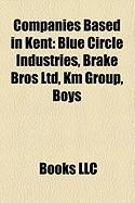 Companies Based in Kent: Blue Circle Industries, Brake Bros Ltd, Km Group, Boys