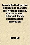 Towns in Buckinghamshire: Milton Keynes, Amersham, High Wycombe, Chesham, Aylesbury, Princes Risborough, Marlow, Buckinghamshire, Beaconsfield
