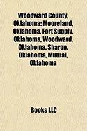 Woodward County, Oklahoma: Mooreland, Oklahoma, Fort Supply, Oklahoma, Woodward, Oklahoma, Sharon, Oklahoma, Mutual, Oklahoma