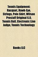 Tennis Equipment: Racquet, Hawk-Eye, Strings, Polo Shirt, Wilson Prostaff Original 6.0, Tennis Ball, Electronic Line Judge, Tennis Techn