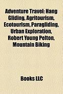 Adventure Travel: Hang Gliding, Agritourism, Ecotourism, Paragliding, Urban Exploration, Robert Young Pelton, Mountain Biking