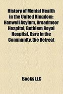 History of Mental Health in the United Kingdom: Hanwell Asylum, Broadmoor Hospital, Bethlem Royal Hospital, Care in the Community, the Retreat
