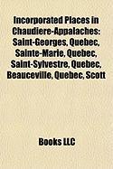 Incorporated Places in Chaudi Re-Appalaches: Saint-Georges, Quebec, Sainte-Marie, Quebec, Saint-Sylvestre, Quebec, Beauceville, Quebec, Scott