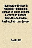 Incorporated Places in Mauricie: Yamachiche, Quebec, La Tuque, Quebec, Herouxville, Quebec, Saint-Elie-de-Caxton, Quebec, Batiscan, Quebec