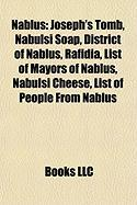 Nablus: Joseph's Tomb, Nabulsi Soap, District of Nablus, Rafidia, List of Mayors of Nablus, Nabulsi Cheese, List of People fro