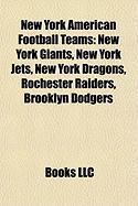 New York American Football Teams: New York Giants, New York Jets, New York Dragons, Rochester Raiders, Brooklyn Dodgers