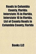 Roads in Columbia County, Florida: Interstate 75 in Florida, Interstate 10 in Florida, List of County Roads in Columbia County, Florida