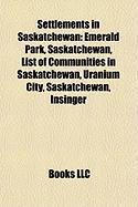 Settlements in Saskatchewan: Emerald Park, Saskatchewan, List of Communities in Saskatchewan, Uranium City, Saskatchewan, Insinger
