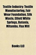 Textile Industry: Textile Manufacturing, Fair Wear Foundation, Silk Waste, Elliott White Springs, Butonia, Mitumba, Flax Mill