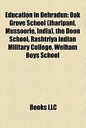 Education in Dehradun: Oak Grove School (Jharipani, Mussoorie, India), the Doon School, Rashtriya Indian Military College, Welham Boys School
