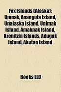 Fox Islands (Alaska): Umnak, Anangula Island, Unalaska Island, Unimak Island, Amaknak Island, Krenitzin Islands, Adugak Island, Akutan Islan