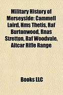 Military History of Merseyside: Cammell Laird, HMS Thetis, RAF Burtonwood, Rnas Stretton, RAF Woodvale, Altcar Rifle Range