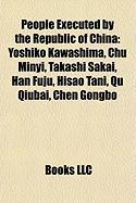 People Executed by the Republic of China: Yoshiko Kawashima, Chu Minyi, Takashi Sakai, Han Fuju, Hisao Tani, Qu Qiubai, Chen Gongbo