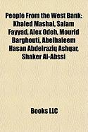 People from the West Bank: Khaled Mashal, Salam Fayyad, Alex Odeh, Mourid Barghouti, Abelhaleem Hasan Abdelraziq Ashqar, Shaker Al-Abssi