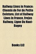 Railway Lines in France: Chemin de Fer de Petite Ceinture, List of Railway Lines in France, Frejus Railway, Ligne Du Haut-Bugey