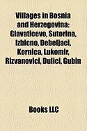 Villages in Bosnia and Herzegovina: Glavati?evo, Sutorina, Izbi?no, Debeljaci, Kornica, Lukomir, Rizvanovici, ?Uli?i, Gubin