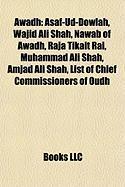 Awadh: Asaf-Ud-Dowlah, Wajid Ali Shah, Nawab of Awadh, Raja Tikait Rai, Muhammad Ali Shah, Amjad Ali Shah, List of Chief Comm