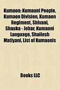 Kumaon: Kumauni People, Kumaon Division, Kumaon Regiment, Shivani, Shauka - Johar, Kumaoni Language, Shailesh Matiyani, List o