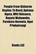 People from Gisborne Region: Te Kooti, Apirana Ngata, Witi Ihimaera, Ropata Wahawaha, Parekura Horomia, Ngoi P?whairangi