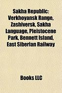 Sakha Republic: Verkhoyansk Range, Zashiversk, Sakha Language, Pleistocene Park, Bennett Island, East Siberian Railway